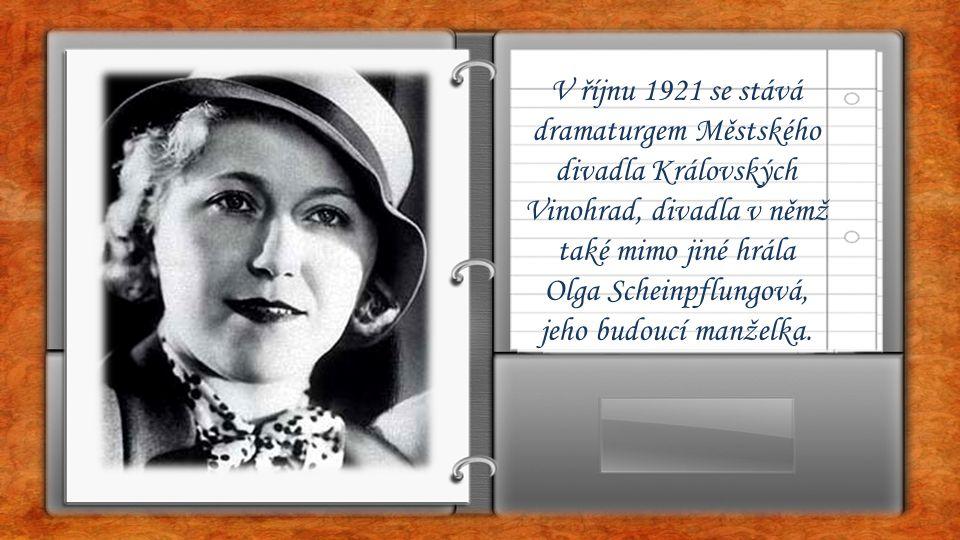 V říjnu 1921 se stává dramaturgem Městského divadla Královských Vinohrad, divadla v němž také mimo jiné hrála Olga Scheinpflungová, jeho budoucí manže