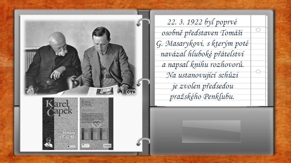 22. 3. 1922 byl poprvé osobně představen Tomáši G. Masarykovi, s kterým poté navázal hluboké přátelství a napsal knihu rozhovorů. Na ustanovující schů