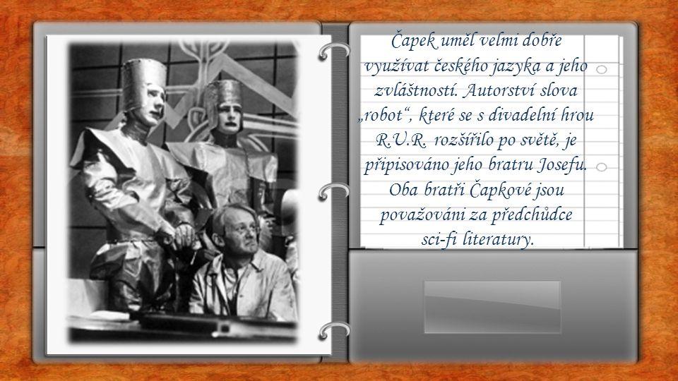 """Čapek uměl velmi dobře využívat českého jazyka a jeho zvláštností. Autorství slova """"robot"""", které se s divadelní hrou R.U.R. rozšířilo po světě, je př"""