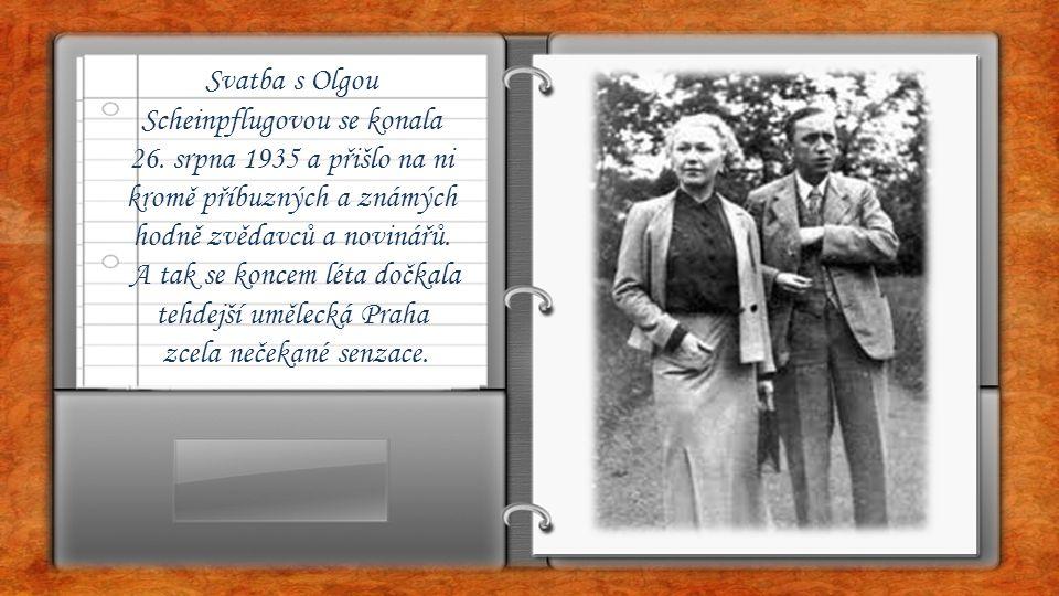 Svatba s Olgou Scheinpflugovou se konala 26. srpna 1935 a přišlo na ni kromě příbuzných a známých hodně zvědavců a novinářů. A tak se koncem léta dočk