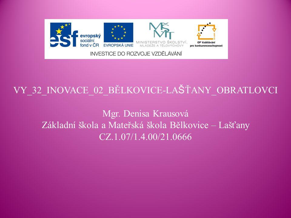 VY_32_INOVACE_02_BĚLKOVICE-LA Š ŤANY_OBRATLOVCI Mgr. Denisa Krausová Základní škola a Mateřská škola Bělkovice – Lašťany CZ.1.07/1.4.00/21.0666