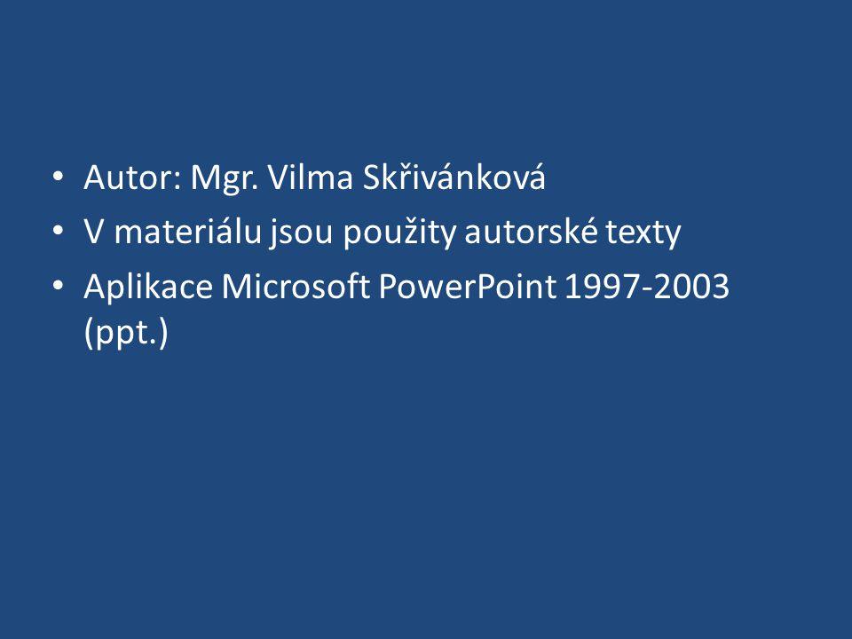 Autor: Mgr. Vilma Skřivánková V materiálu jsou použity autorské texty Aplikace Microsoft PowerPoint 1997-2003 (ppt.)