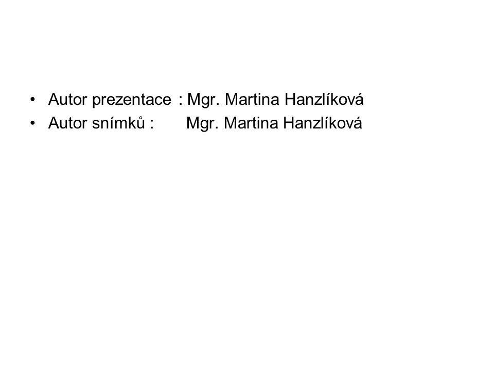 Autor prezentace : Mgr. Martina Hanzlíková Autor snímků : Mgr. Martina Hanzlíková