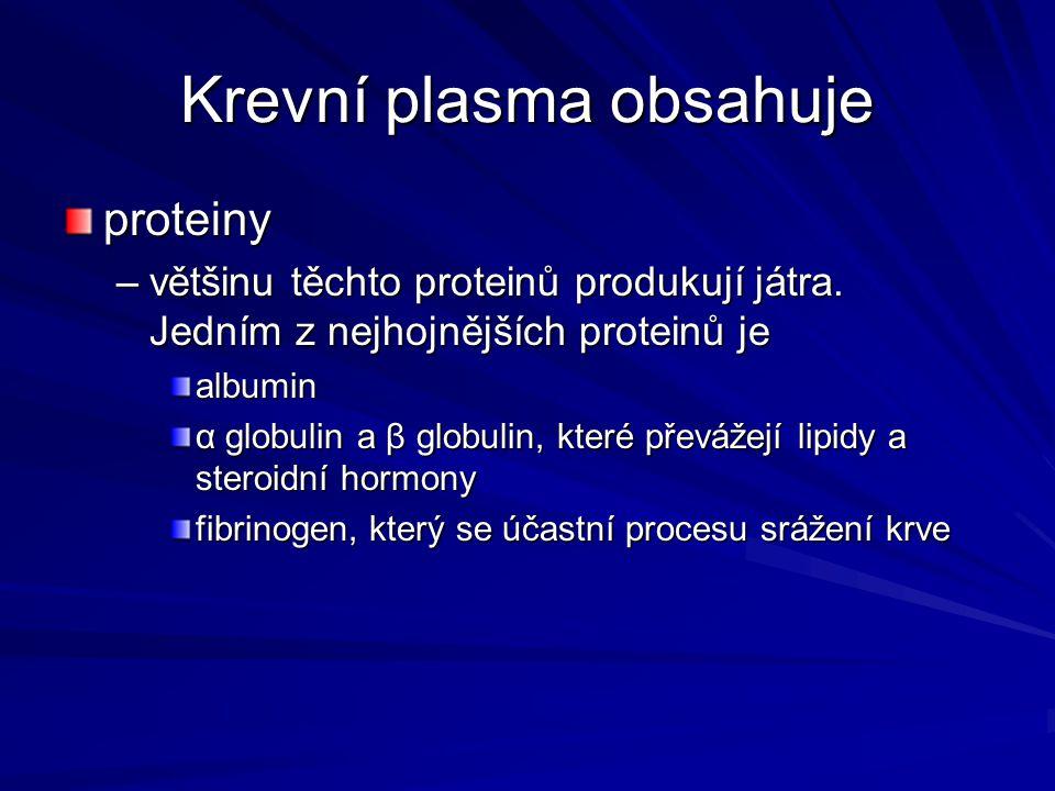 Krevní plasma obsahuje proteiny –většinu těchto proteinů produkují játra. Jedním z nejhojnějších proteinů je albumin α globulin a β globulin, které př