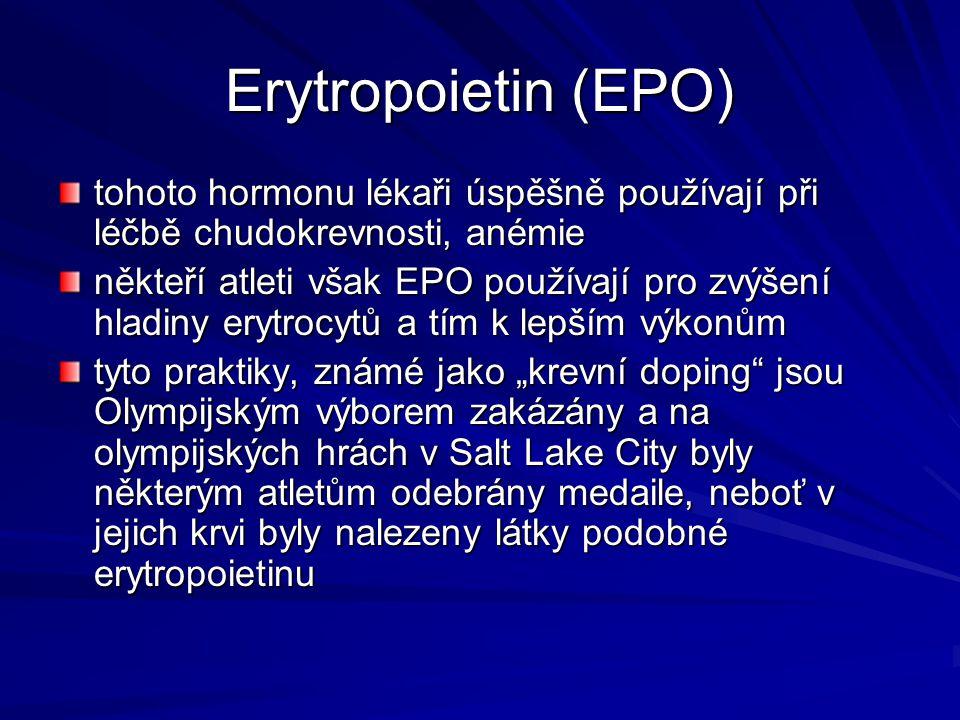 Erytropoietin (EPO) tohoto hormonu lékaři úspěšně používají při léčbě chudokrevnosti, anémie někteří atleti však EPO používají pro zvýšení hladiny ery