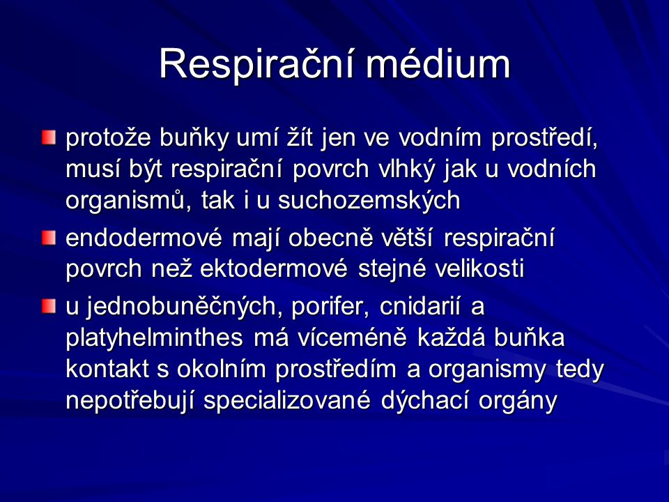 Respirační médium protože buňky umí žít jen ve vodním prostředí, musí být respirační povrch vlhký jak u vodních organismů, tak i u suchozemských endod