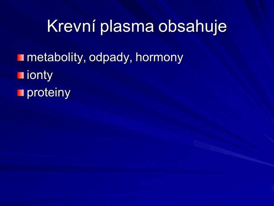 Krevní plasma obsahuje metabolity, odpady, hormony iontyproteiny