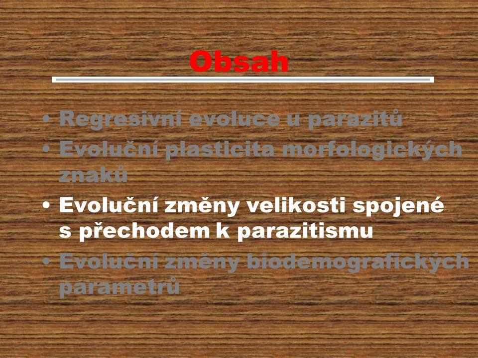 Obsah Regresivní evoluce u parazitů Evoluční plasticita morfologických znaků Evoluční změny velikosti spojené s přechodem k parazitismu Evoluční změny biodemografických parametrů