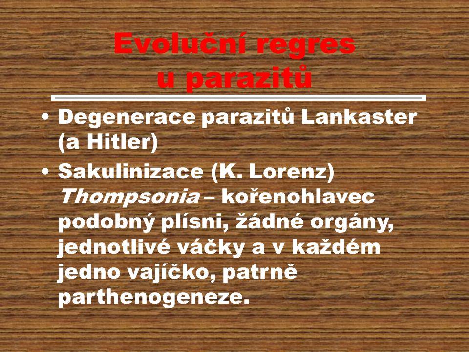Evoluční regres u parazitů Degenerace parazitů Lankaster (a Hitler) Sakulinizace (K.