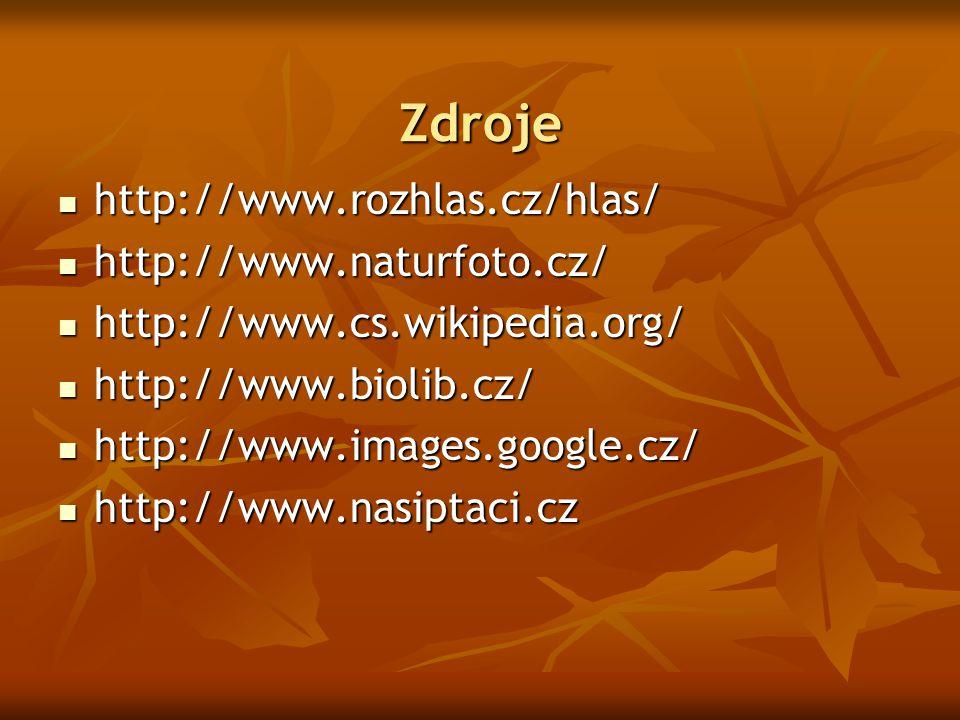 Zdroje http://www.rozhlas.cz/hlas/ http://www.rozhlas.cz/hlas/ http://www.naturfoto.cz/ http://www.naturfoto.cz/ http://www.cs.wikipedia.org/ http://w