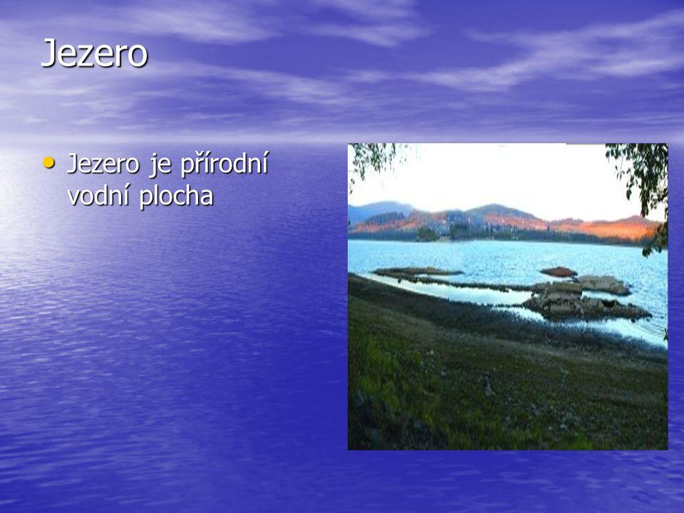 Jezero Jezero je přírodní vodní plocha Jezero je přírodní vodní plocha
