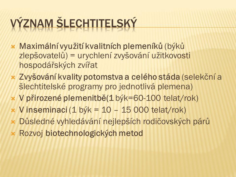 Druh zvířetePohlavní dospělost(měsíce) Chovatelská dospělost (měsíce) skot6 - 912 - 20 prase4 - 98,8 – 12 ovce4 - 910 – 18 Kůň8 - 1636 - 52