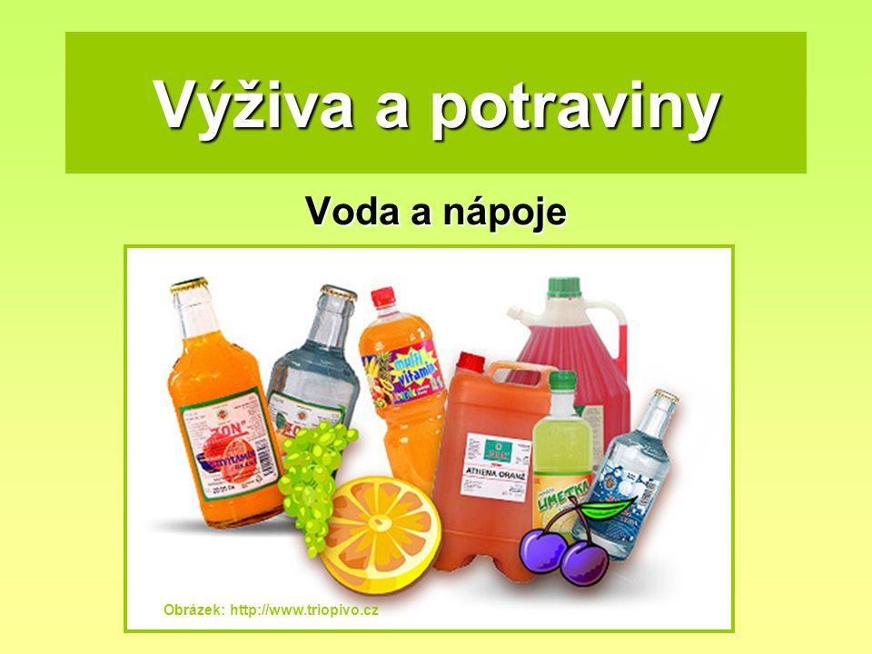 Výživa a potraviny Voda a nápoje Obrázek: http://www.triopivo.cz