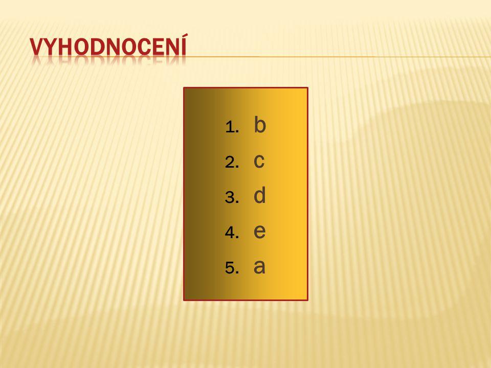 1. b 2. c 3. d 4. e 5. a