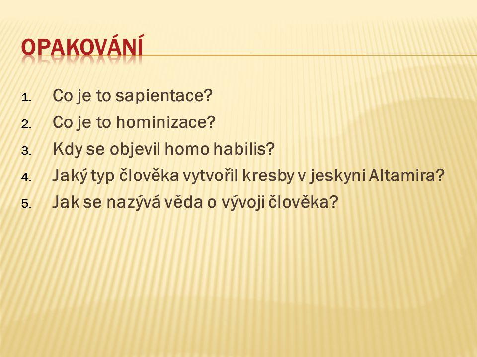 1.Co je to sapientace. 2. Co je to hominizace. 3.