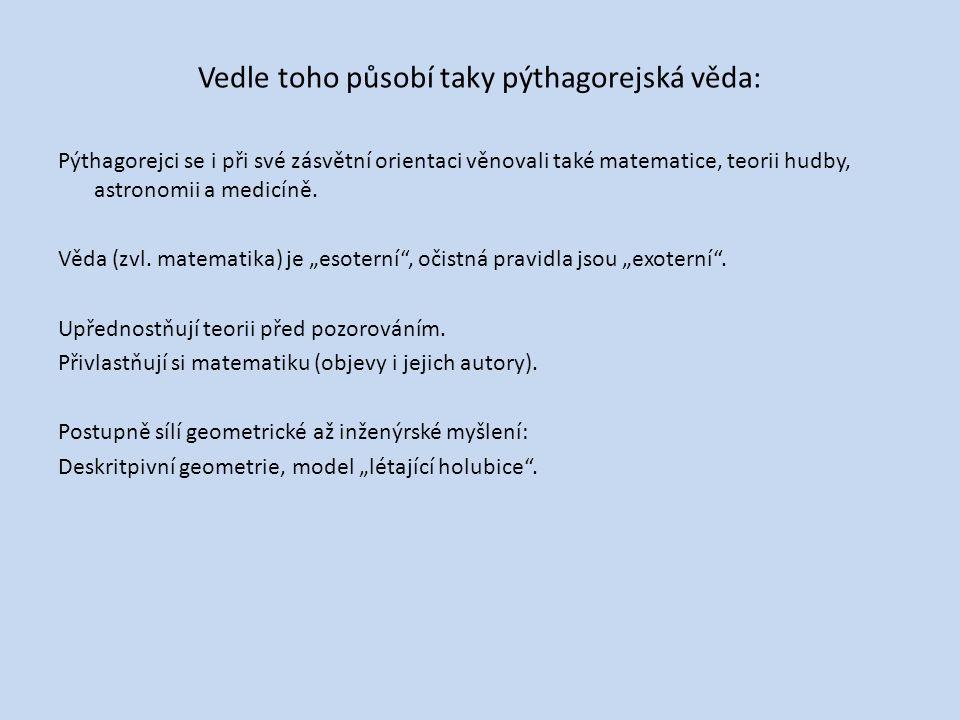 Vedle toho působí taky pýthagorejská věda: Pýthagorejci se i při své zásvětní orientaci věnovali také matematice, teorii hudby, astronomii a medicíně.