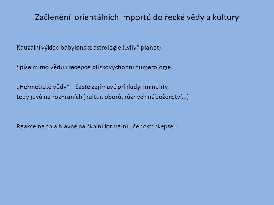 """Začlenění orientálních importů do řecké vědy a kultury Kauzální výklad babylonské astrologie (""""vliv"""" planet). Spíše mimo vědu i recepce blízkovýchodní"""