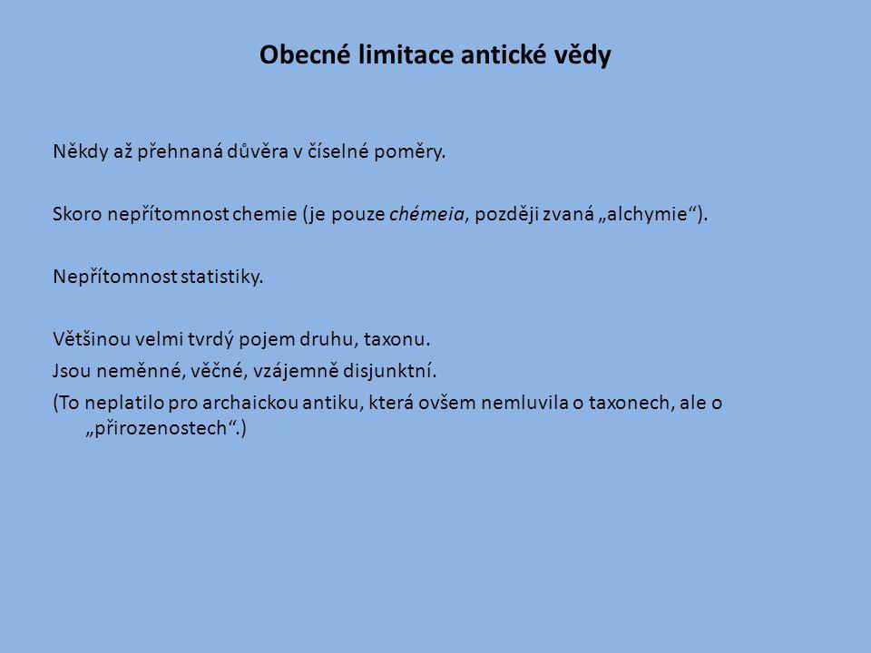 """Obecné limitace antické vědy Někdy až přehnaná důvěra v číselné poměry. Skoro nepřítomnost chemie (je pouze chémeia, později zvaná """"alchymie""""). Nepřít"""