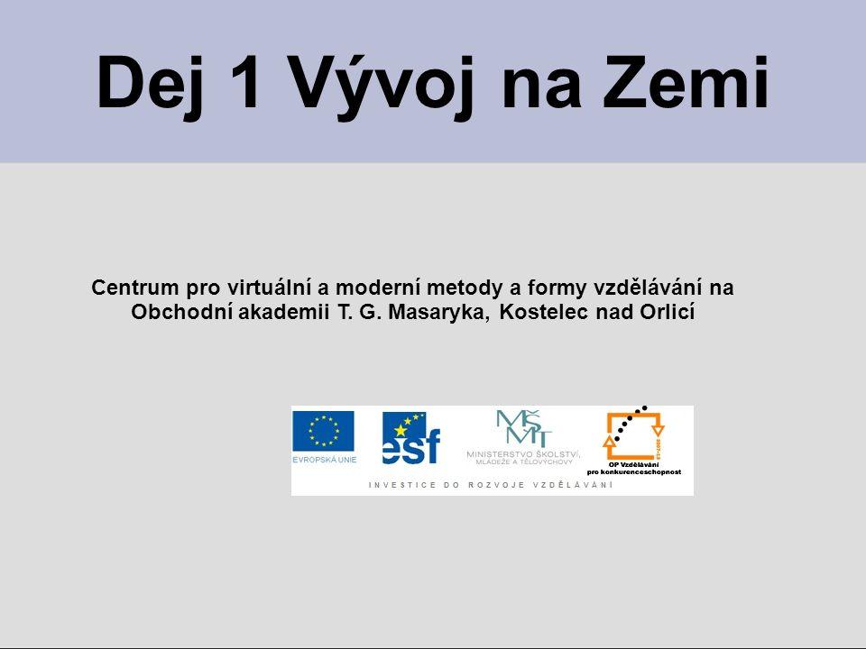Centrum pro virtuální a moderní metody a formy vzdělávání na Obchodní akademii T. G. Masaryka, Kostelec nad Orlicí Dej 1 Vývoj na Zemi