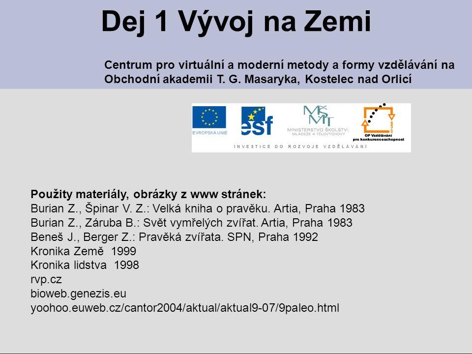 Dej 1 Vývoj na Zemi Použity materiály, obrázky z www stránek: Burian Z., Špinar V. Z.: Velká kniha o pravěku. Artia, Praha 1983 Burian Z., Záruba B.: