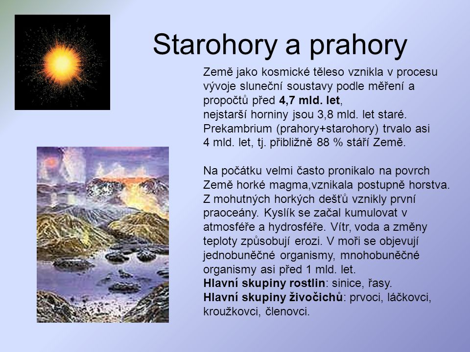Starohory a prahory Země jako kosmické těleso vznikla v procesu vývoje sluneční soustavy podle měření a propočtů před 4,7 mld. let, nejstarší horniny
