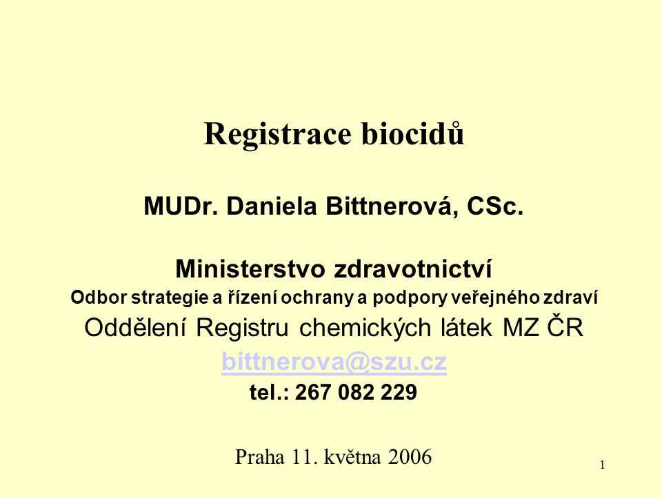 1 Praha 11. května 2006 Registrace biocidů MUDr. Daniela Bittnerová, CSc. Ministerstvo zdravotnictví Odbor strategie a řízení ochrany a podpory veřejn