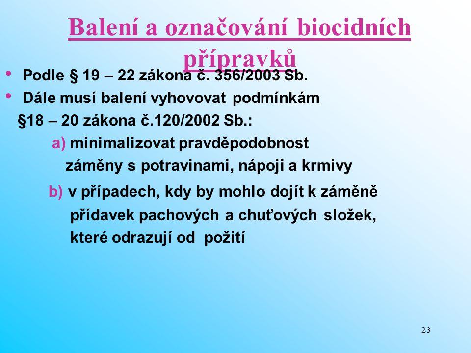 23 Balení a označování biocidních přípravků Podle § 19 – 22 zákona č. 356/2003 Sb. Dále musí balení vyhovovat podmínkám §18 – 20 zákona č.120/2002 Sb.