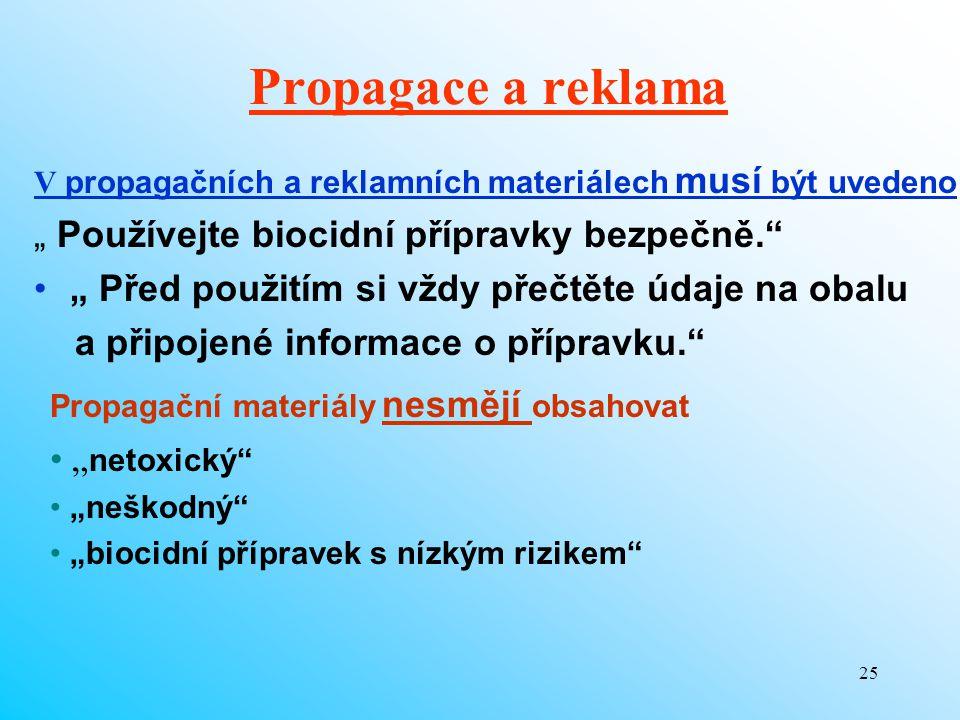 """25 Propagace a reklama V propagačních a reklamních materiálech musí být uvedeno """" Používejte biocidní přípravky bezpečně."""" """" Před použitím si vždy pře"""