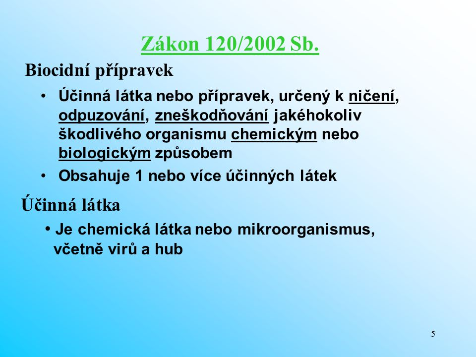 5 Zákon 120/2002 Sb. Účinná látka nebo přípravek, určený k ničení, odpuzování, zneškodňování jakéhokoliv škodlivého organismu chemickým nebo biologick