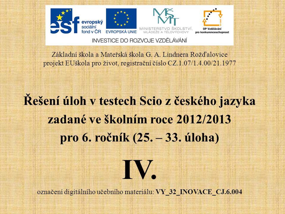 Řešení úloh v testech Scio z českého jazyka zadané ve školním roce 2012/2013 pro 6. ročník (25. – 33. úloha) IV. označení digitálního učebního materiá