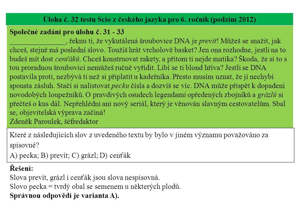 Úloha č. 32 testu Scio z českého jazyka pro 6. ročník (podzim 2012) Které z následujících slov z uvedeného textu by bylo v jiném významu považováno za