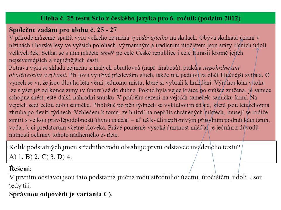 Úloha č. 25 testu Scio z českého jazyka pro 6. ročník (podzim 2012) Kolik podstatných jmen středního rodu obsahuje první odstavec uvedeného textu? A)