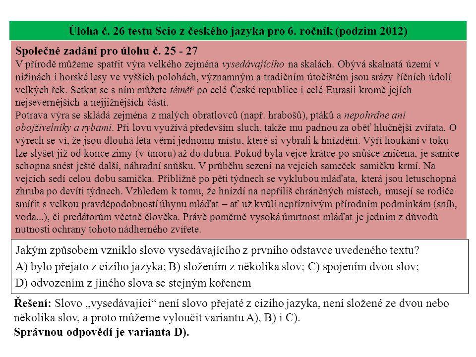 Úloha č. 26 testu Scio z českého jazyka pro 6. ročník (podzim 2012) Jakým způsobem vzniklo slovo vysedávajícího z prvního odstavce uvedeného textu? A)