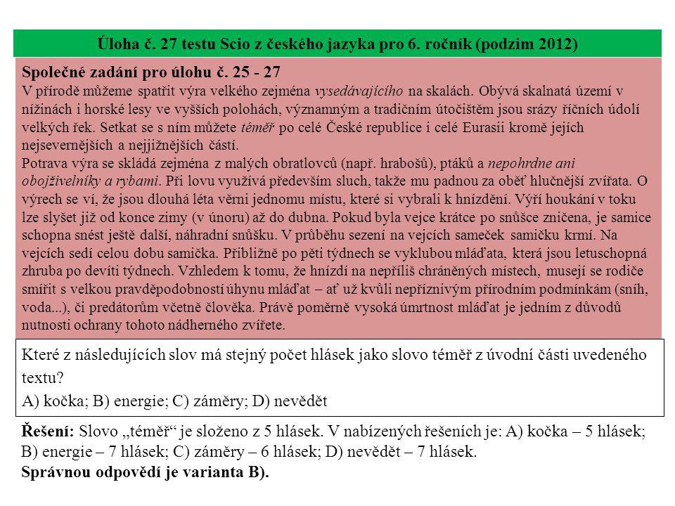 Úloha č. 27 testu Scio z českého jazyka pro 6. ročník (podzim 2012) Které z následujících slov má stejný počet hlásek jako slovo téměř z úvodní části