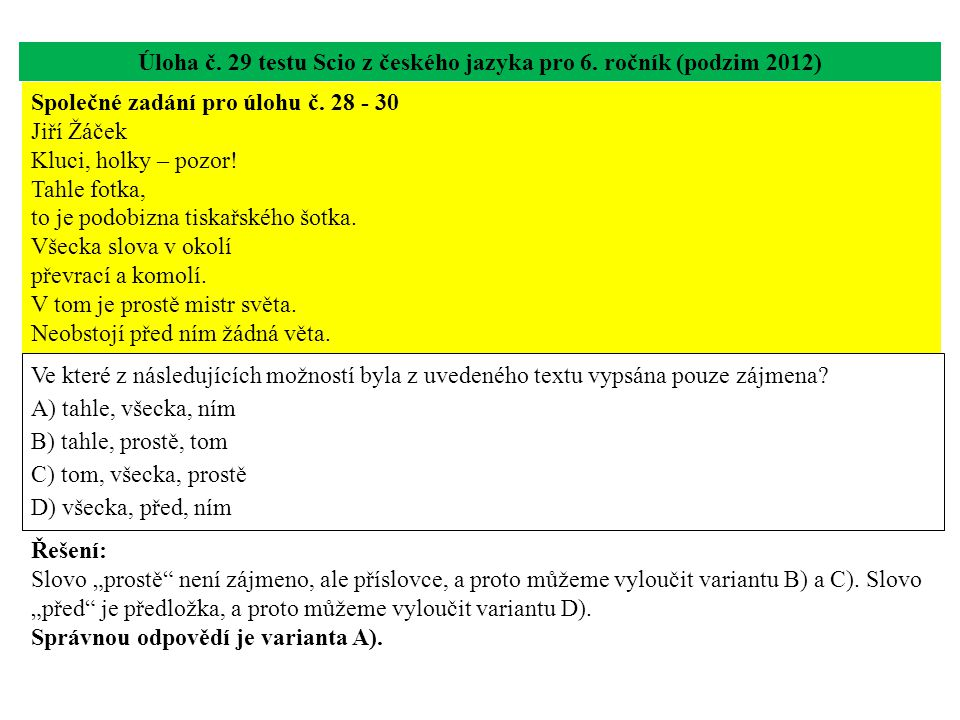 Úloha č. 29 testu Scio z českého jazyka pro 6. ročník (podzim 2012) Ve které z následujících možností byla z uvedeného textu vypsána pouze zájmena? A)