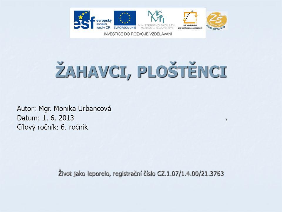 ŽAHAVCI, PLOŠTĚNCI Autor: Mgr. Monika Urbancová Datum: 1. 6. 2013 Cílový ročník: 6. ročník Život jako leporelo, registrační číslo CZ.1.07/1.4.00/21.37