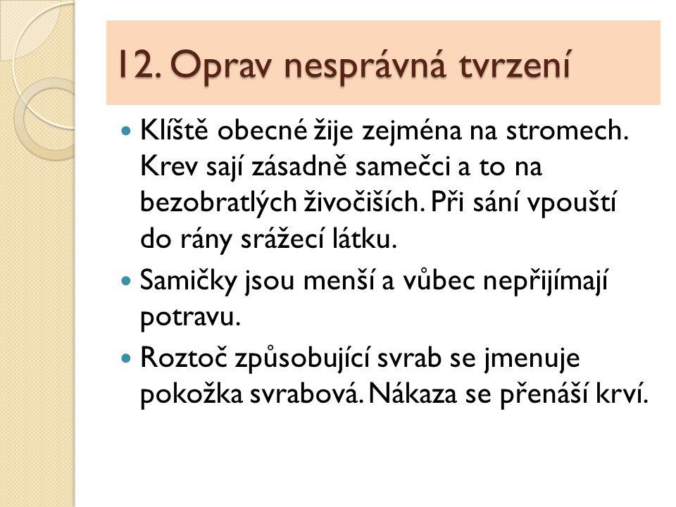 12.Oprav nesprávná tvrzení Klíště obecné žije zejména na stromech.