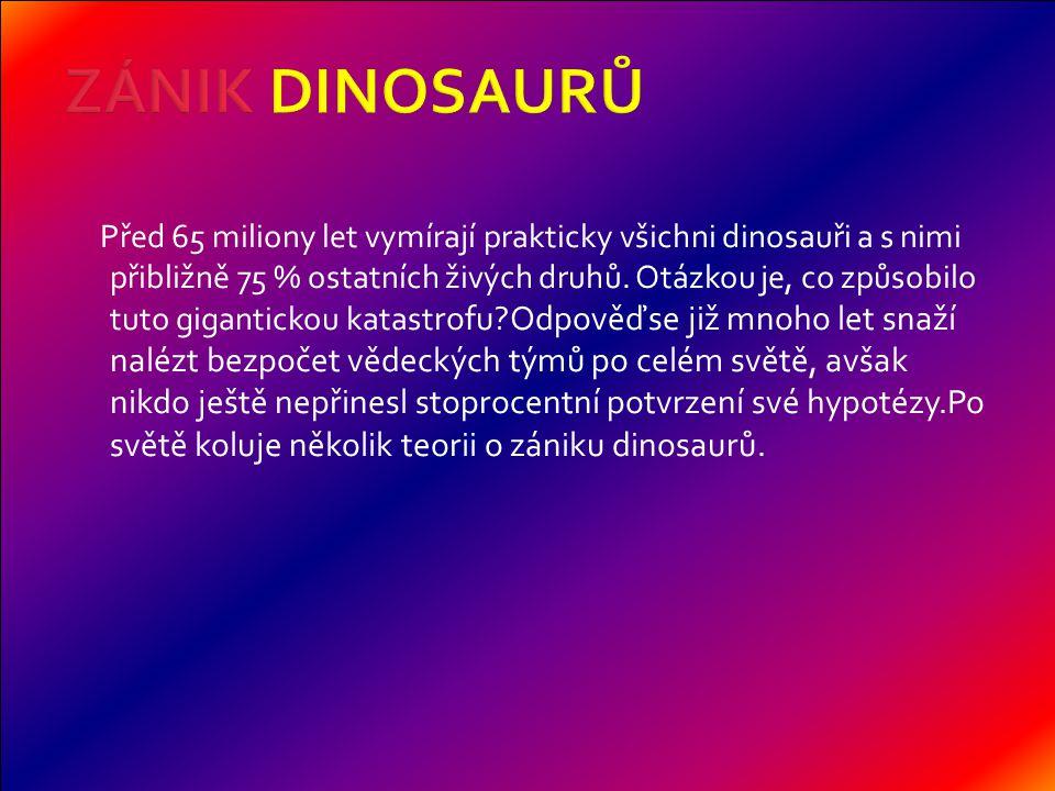 Před 65 miliony let vymírají prakticky všichni dinosauři a s nimi přibližně 75 % ostatních živých druhů.