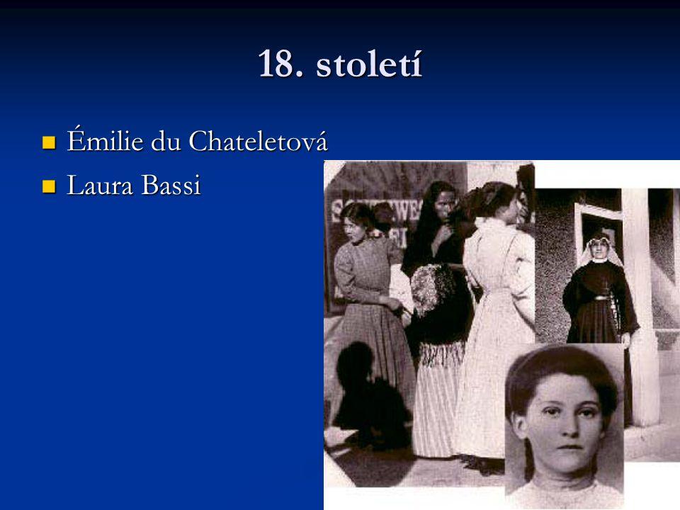 18. století Émilie du Chateletová Émilie du Chateletová Laura Bassi Laura Bassi