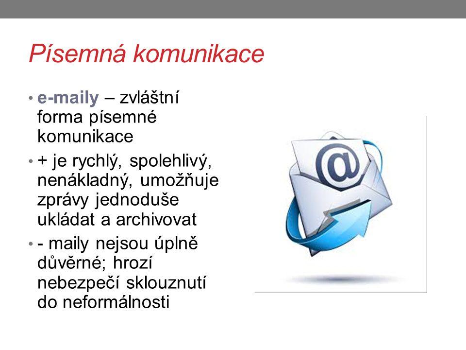 Písemná komunikace e-maily – zvláštní forma písemné komunikace + je rychlý, spolehlivý, nenákladný, umožňuje zprávy jednoduše ukládat a archivovat - m