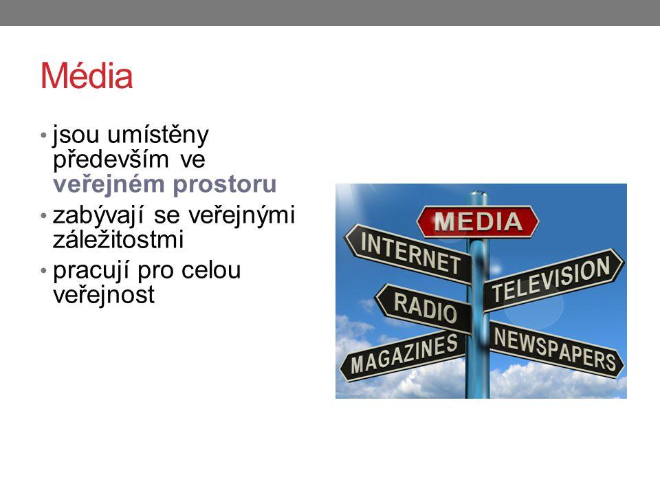 Média jsou umístěny především ve veřejném prostoru zabývají se veřejnými záležitostmi pracují pro celou veřejnost