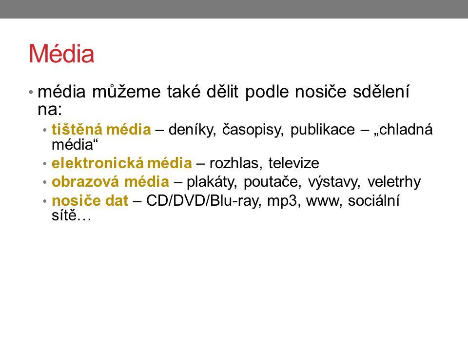 """Média média můžeme také dělit podle nosiče sdělení na: tištěná média – deníky, časopisy, publikace – """"chladná média"""" elektronická média – rozhlas, tel"""