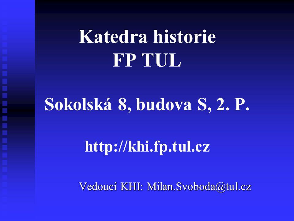 Katedra historie FP TUL Sokolská 8, budova S, 2.P.