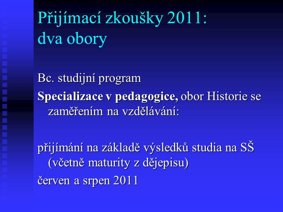 I) Historická studia – KHM (bc.), Historické vědy – Historie (mgr.), jednooborová historie (neučitelský obor!) II) Specializace v pedagogice: Historie