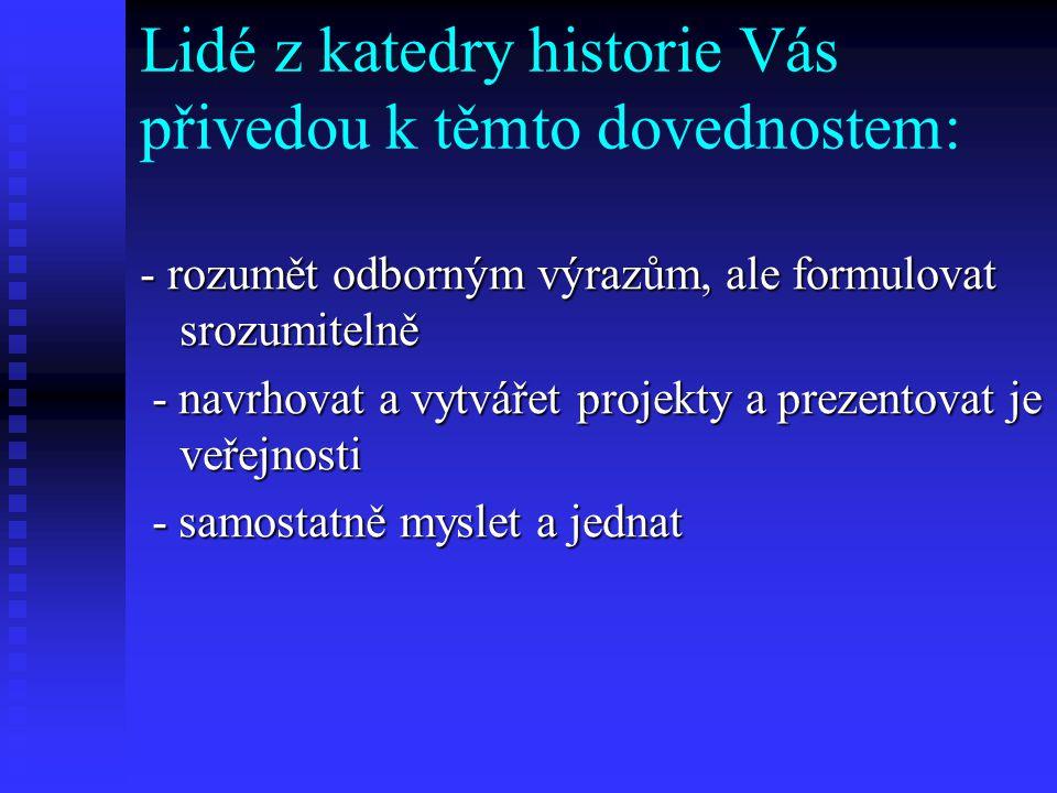 Lidé z katedry historie Vás naučí: - rozumět dějinám, událostem a lidem minulosti - rozumět dějinám, událostem a lidem minulosti - číst staré písmo ru