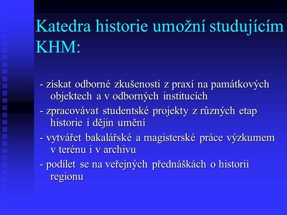 Lidé z katedry historie Vám nabídnou a umožní: - studovat latinu a němčinu pro historiky - účastnit se jednodenních a vícedenních exkurzí: poznání sta