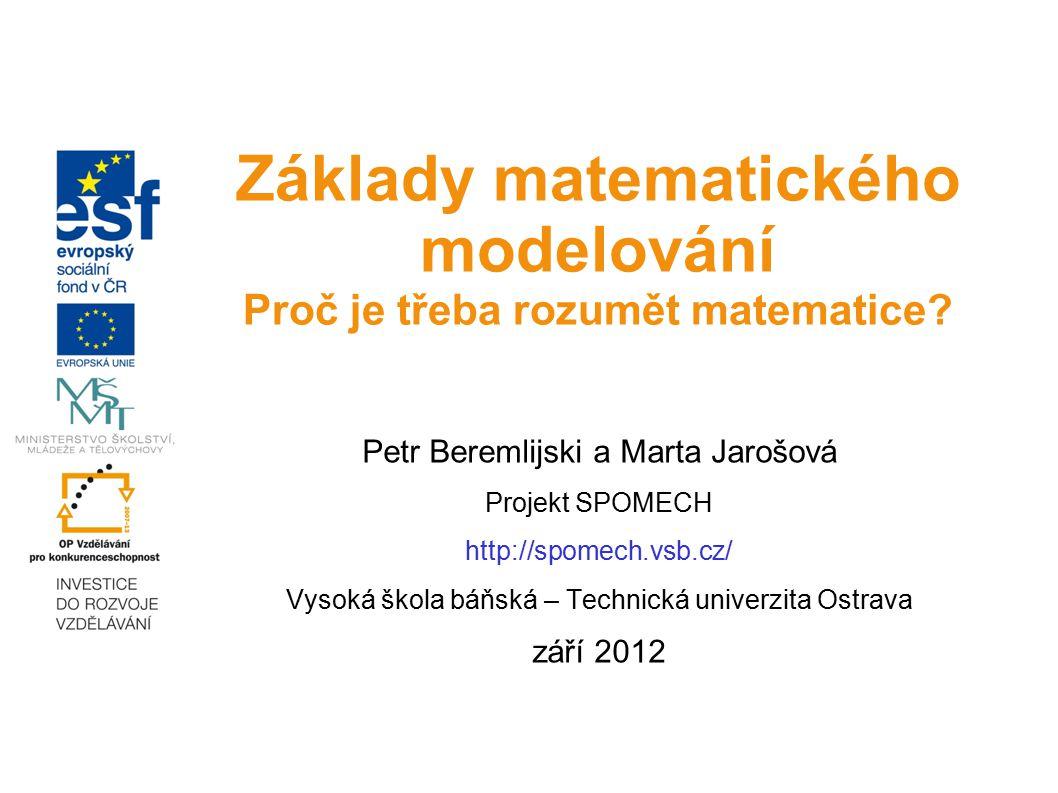 Petr Beremlijski a Marta Jarošová Projekt SPOMECH http://spomech.vsb.cz/ Vysoká škola báňská – Technická univerzita Ostrava září 2012. Základy matemat