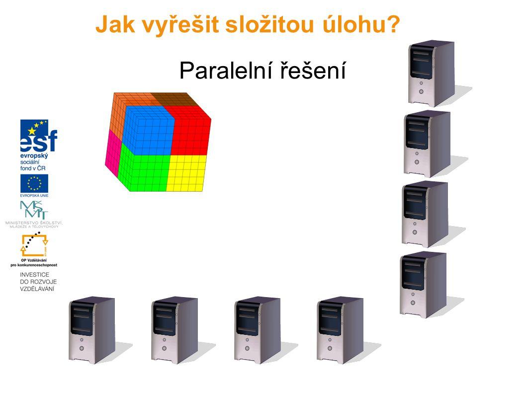 Paralelní řešení Jak vyřešit složitou úlohu?