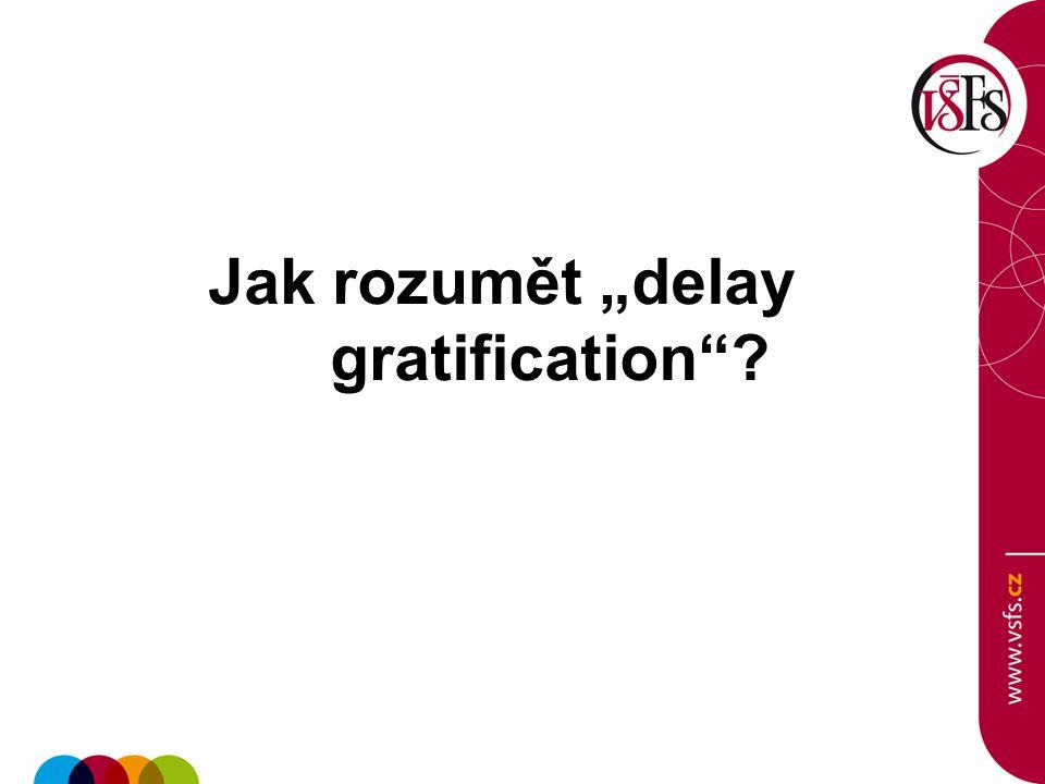 """Jak rozumět """"delay gratification ?"""