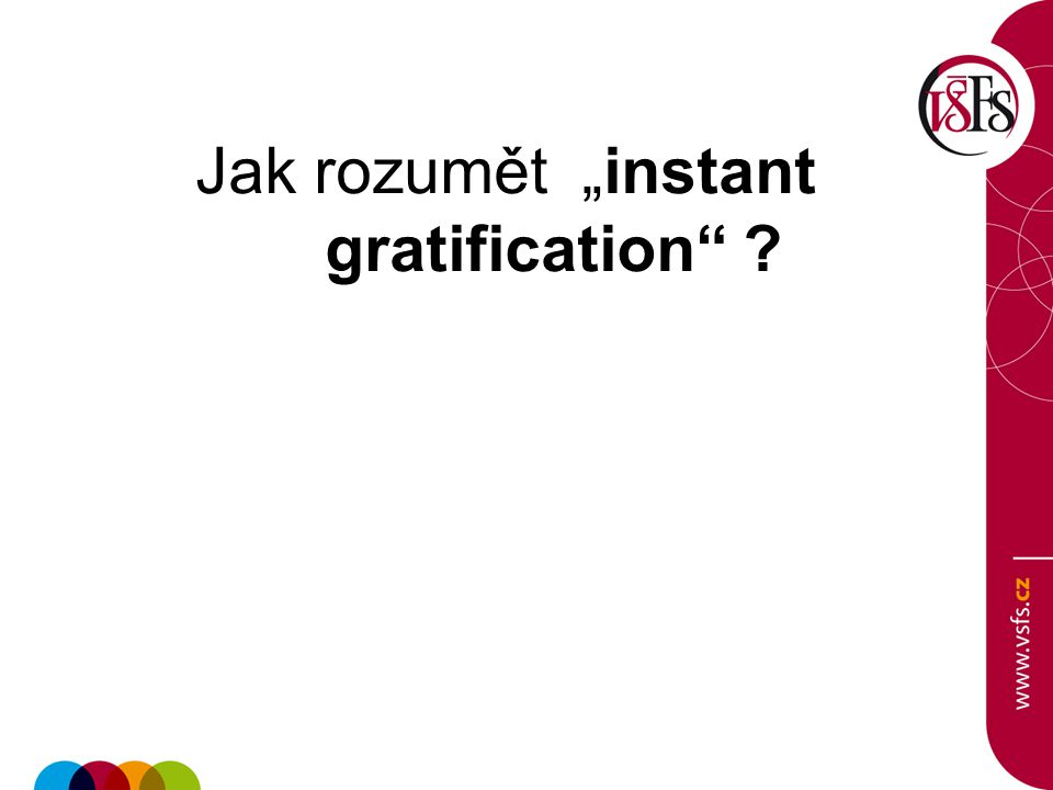 "Jak rozumět ""instant gratification"" ?"